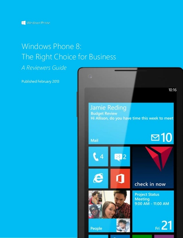 Windows Phone 8:The Right Choice for BusinessA Reviewers GuidePublished February 2013