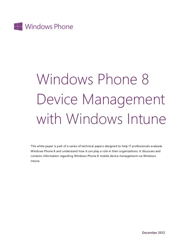 Windows Phone 8    Device Management    with Windows IntuneThis white paper is part of a series of technical papers design...