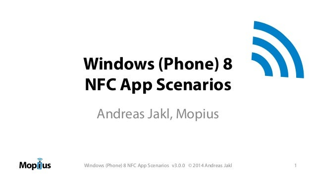 Windows (Phone) 8 NFC App Scenarios Andreas Jakl, Mopius  Windows (Phone) 8 NFC App Scenarios v3.0.0 © 2014 Andreas Jakl N...
