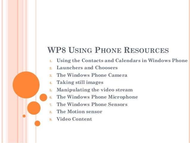 WP8 USING PHONE RESOURCES 1. Using the Contacts and Calendars in Windows Phone 2. Launchers and Choosers 3. The Windows Ph...