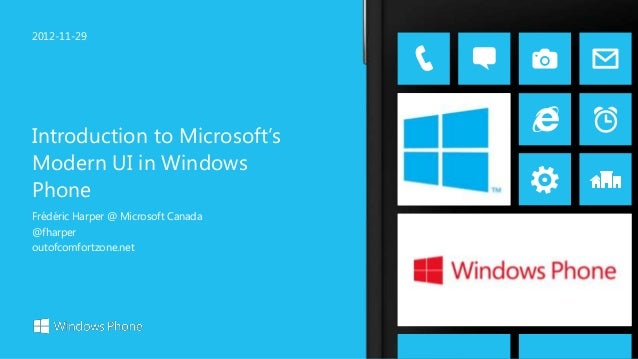 2012-11-29Introduction to Microsoft'sModern UI in WindowsPhoneFrédéric Harper @ Microsoft Canada@fharperoutofcomfortzone.net