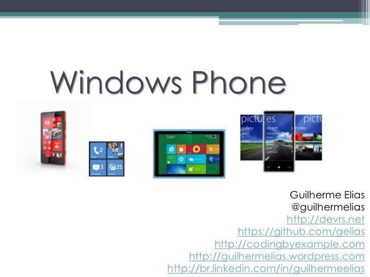 Windows Phone                                  Guilherme Elias                                  @guilhermelias            ...