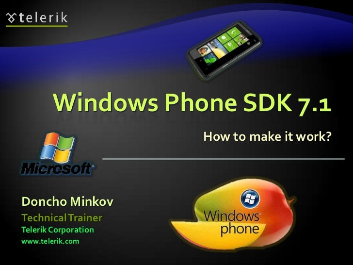 Windows Phone SDK 7.1                      How to make it work?Doncho MinkovTechnical TrainerTelerik Corporationwww.teleri...