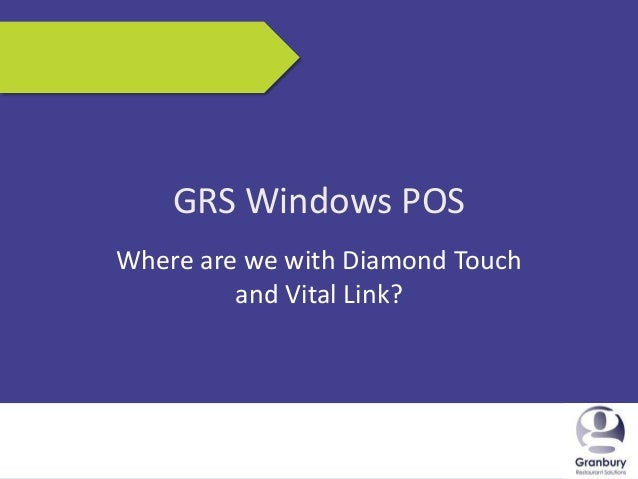 5/17/2013 1GRS Windows POSWhere are we with Diamond Touchand Vital Link?