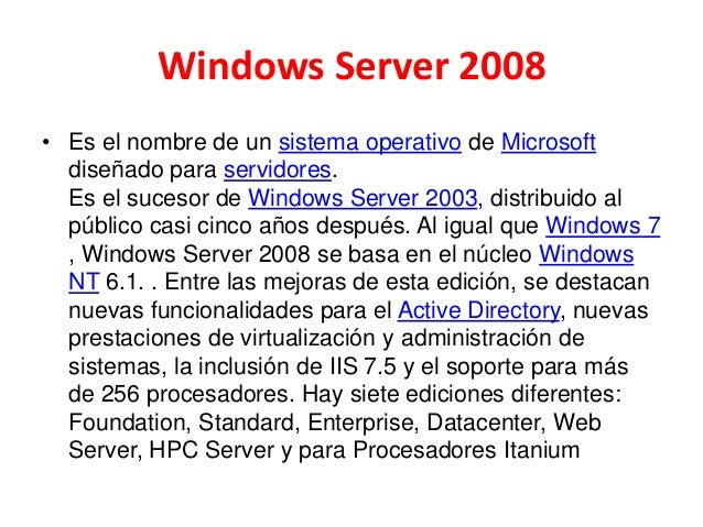 Windows Server 2008 • Es el nombre de un sistema operativo de Microsoft diseñado para servidores. Es el sucesor de Windows...