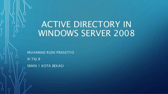 ACTIVE DIRECTORY IN WINDOWS SERVER 2008 MUHAMAD RIZKI PRASETYO XI TKJ B SMKN 1 KOTA BEKASI