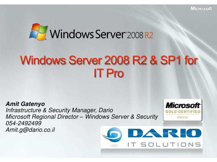 Windows Server 2008 R2 & SP1 for IT Pro<br />Amit Gatenyo<br />Infrastructure & Security Manager, Dario<br />Microsoft Reg...