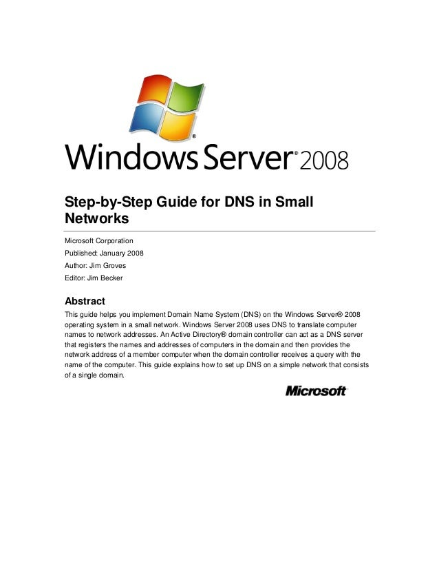 Step-by-Step Guide for DNS in Small Networks Microsoft Corporation Published: January 2008 Author: Jim Groves Editor: Jim ...