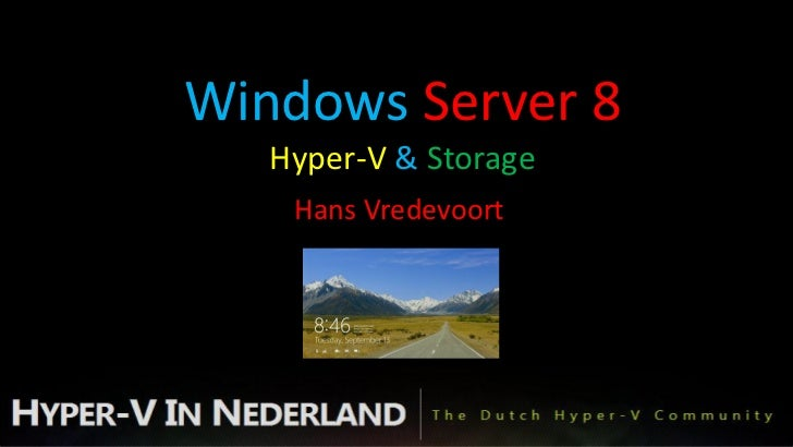 Windows server 8 hyper v & storage (hans vredevoort)