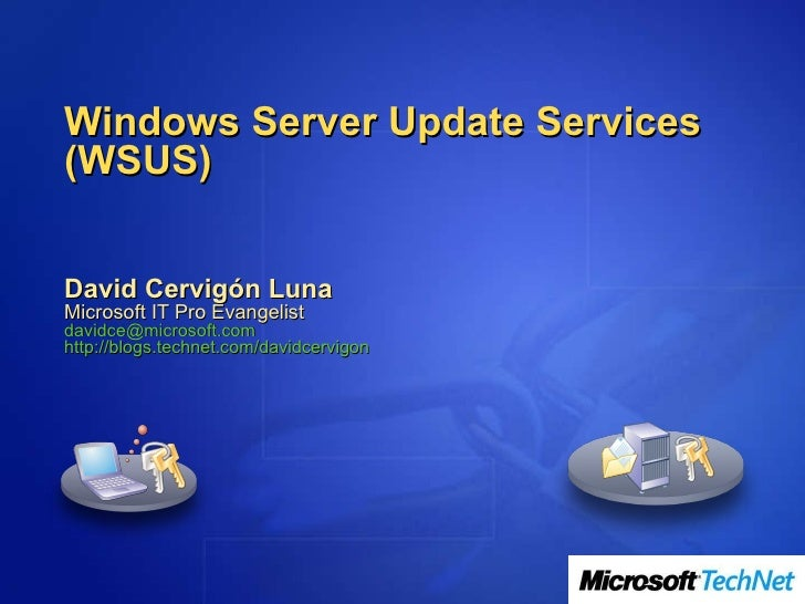 Windows Server Update Services (WSUS) David Cervigón Luna Microsoft IT Pro Evangelist [email_address] http://blogs.technet...