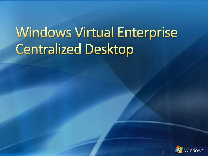 Windows Virtual Enterprise Centralized Desktop<br />1<br />