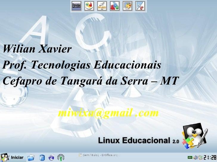 <ul><li>Wilian Xavier </li></ul><ul><li>Prof. Tecnologias Educacionais </li></ul><ul><li>Cefapro de Tangar á da Serra – MT...