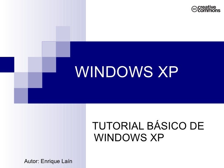 WINDOWS XP TUTORIAL BÁSICO DE WINDOWS XP Autor: Enrique Laín