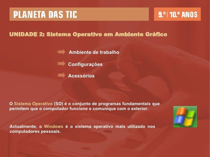 UNIDADE 2: Sistema Operativo em Ambiente Gráfico Configurações Acessórios Ambiente de trabalho Actualmente, o  Windows  é ...