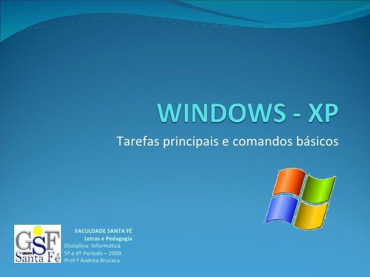 Tarefas principais e comandos básicos FACULDADE SANTA FÉ Letras e Pedagogia Disciplina: Informática 5º e 6º Período – 2009...