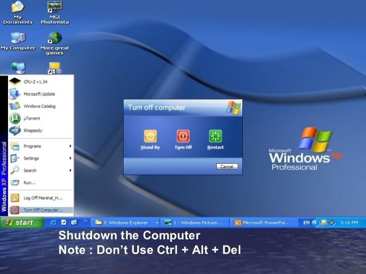 Shutdown the Computer Note : Don't Use Ctrl + Alt + Del