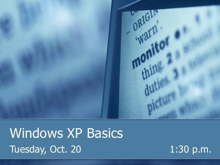 Windows XP Basics Tuesday, Oct. 20     1:30 p.m.