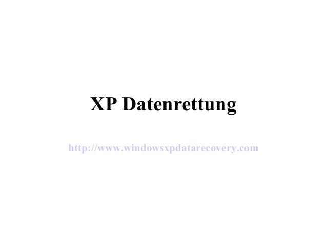 XP Datenrettung http://www.windowsxpdatarecovery.com