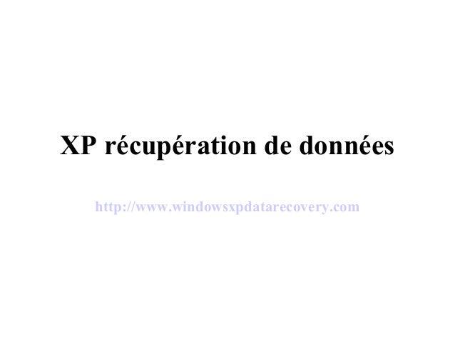 XP récupération de données http://www.windowsxpdatarecovery.com