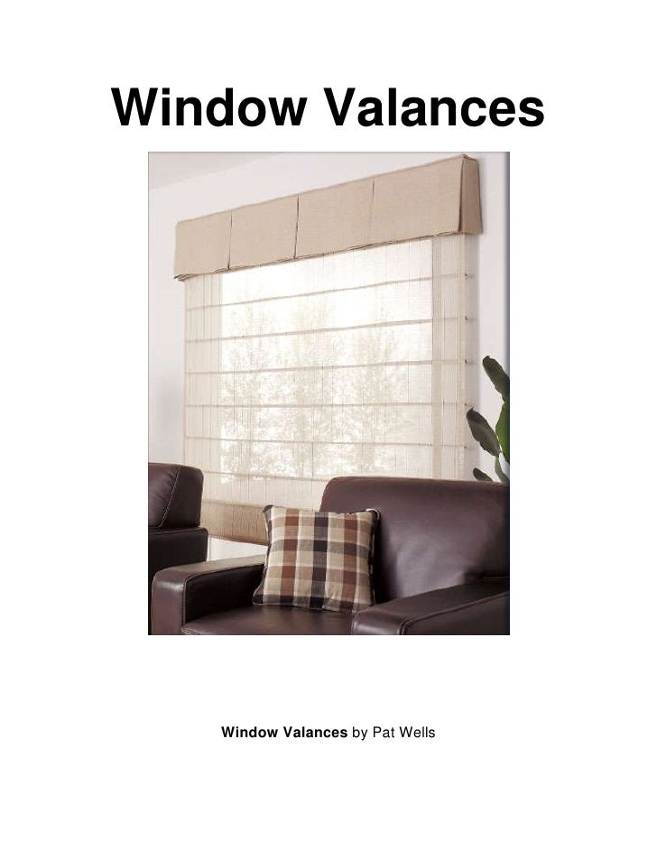 Window Valances<br />Window Valances by Pat Wells<br />Window Valances<br />Window valances are well-known for the decorat...
