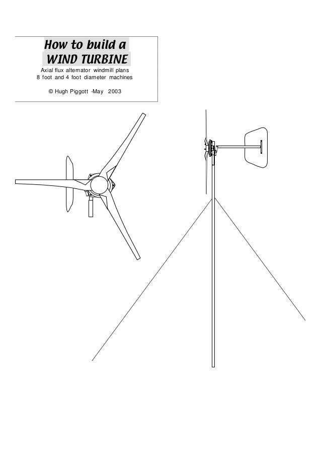 How to build aWIND TURBINEAxial flux alternator windmill plans8 foot and 4 foot diameter machines© Hugh Piggott -May 2003
