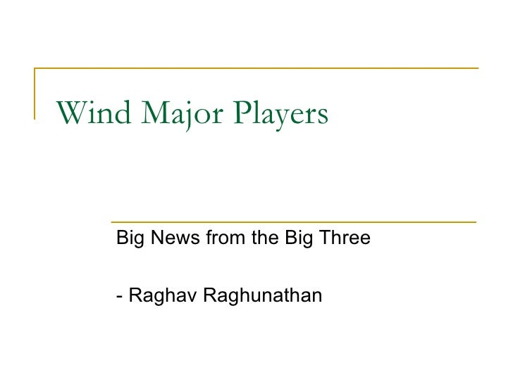 Wind Major Players Big News from the Big Three - Raghav Raghunathan