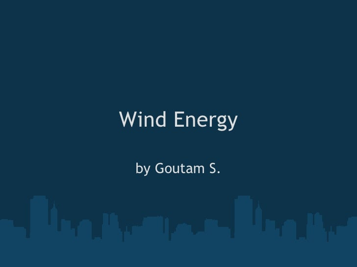 Wind Energy by Goutam S.