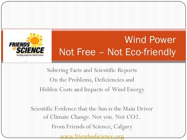 Sobering Facts and Scientific Reports On the Problems, Deficiencies and Hidden Costs and Impacts of Wind Energy Scientific...