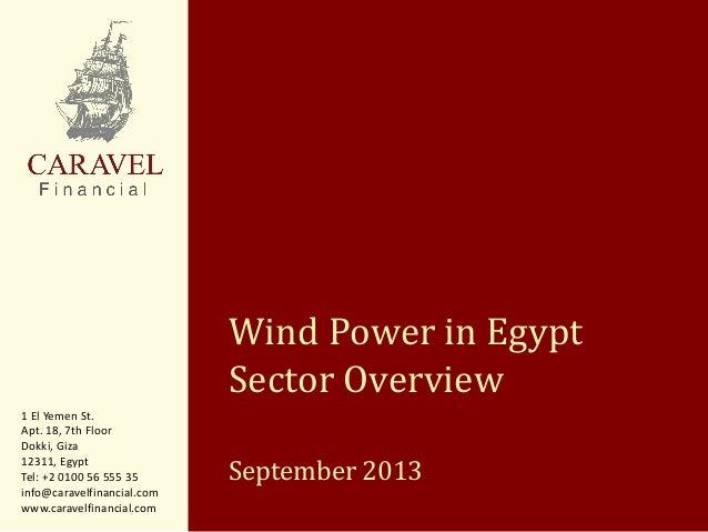 Wind Power in Egypt Sector Overview September 2013 1 El Yemen St. Apt. 18, 7th Floor Dokki, Giza 12311, Egypt Tel: +2 0100...