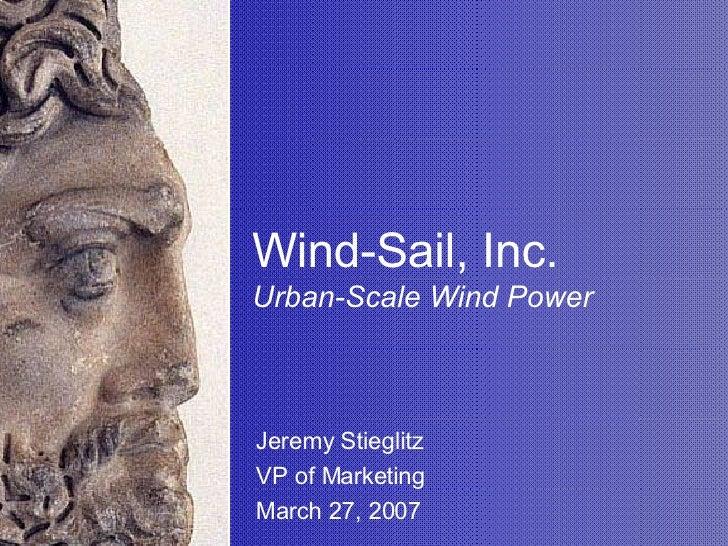 Wind-Sail, Inc. Urban-Scale Wind Power Jeremy Stieglitz VP of Marketing  March 27, 2007