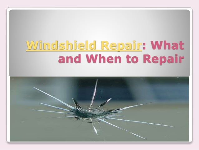 Windshield Repair: What and When to Repair