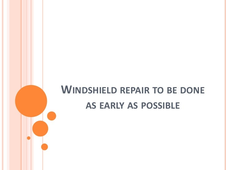 Windshield repair to be done as early as possible<br />