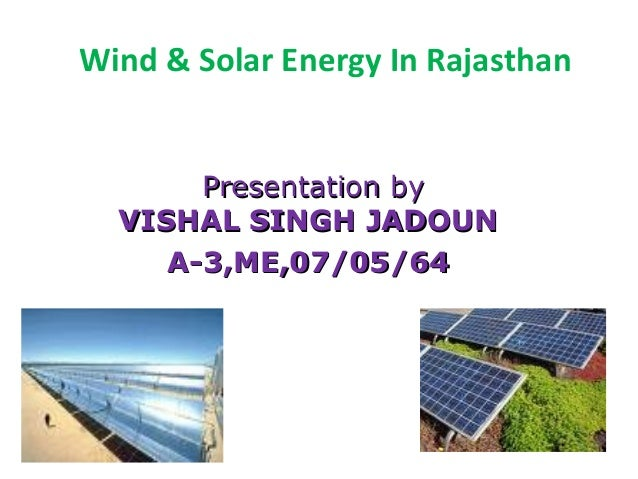 Wind & Solar Energy In RajasthanPresentation byPresentation byVISHAL SINGH JADOUNVISHAL SINGH JADOUNA-3,ME,07/05/64A-3,ME,...