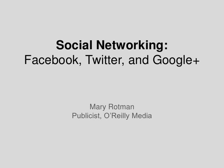 Social Networking:Facebook, Twitter, and Google+<br />Mary Rotman<br />Publicist, O'Reilly Media<br />