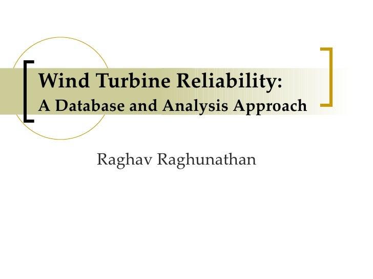 Wind Turbine Reliability:  A Database and Analysis Approach Raghav Raghunathan