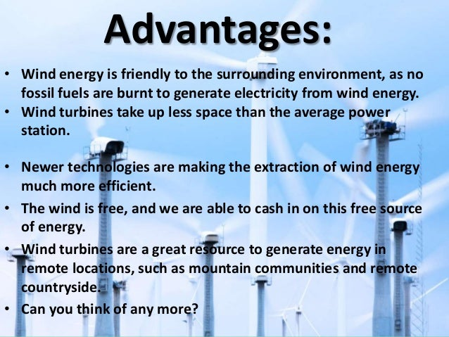 benefits of wind farm Pros & cons of wind energy in the us, the greatest source of human-caused greenhouse gas emissions is the power sector, at about 38% the largest source of power is coal, which, even though it produces less than 40% of the power, produces over 70% of the power sector's greenhouse gas emissions.