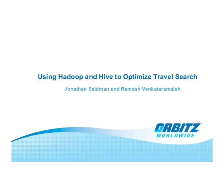 Using Hadoop and Hive to Optimize Travel Search        Jonathan Seidman and Ramesh Venkataramaiah