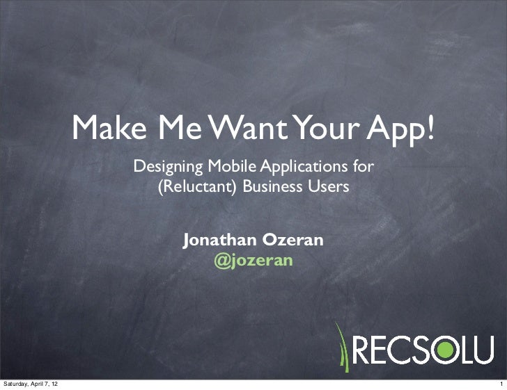 Make Me Want Your App!                           Designing Mobile Applications for                             (Reluctant)...