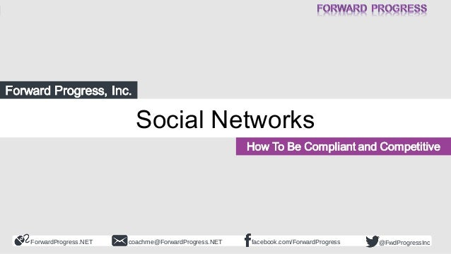 ForwardProgress.NET facebook.com/ForwardProgresscoachme@ForwardProgress.NET @FwdProgressInc Social Networks