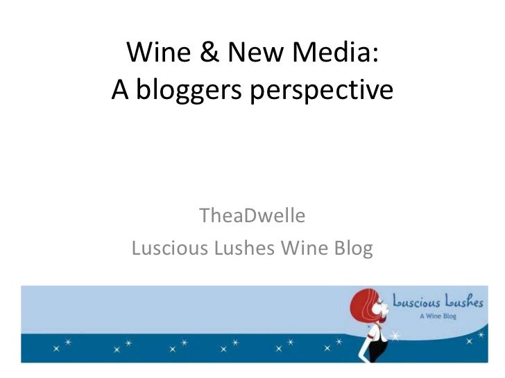 Wine & New Media:A bloggers perspective        TheaDwelle Luscious Lushes Wine Blog