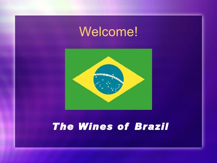 Welcome! The Wines of Brazil