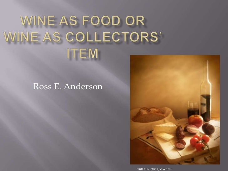 Wine as Food Or wine as collectors' Item<br />              Ross E. Anderson<br />                                        ...