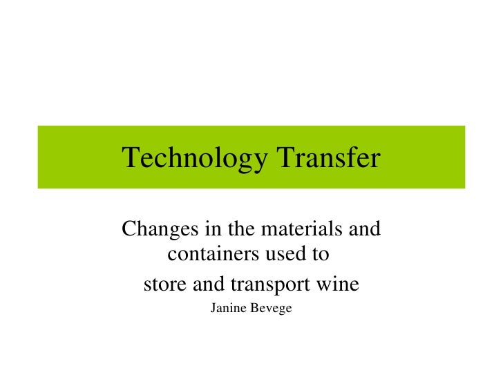 Technology Transfer Changes in the materials and containers used to  store and transport wine Janine Bevege