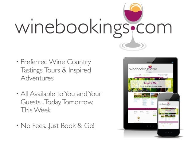 • Preferred Wine CountryTastings,Tours & InspiredAdventures• All Available toYou andYourGuests...Today,Tomorrow,This Week•...