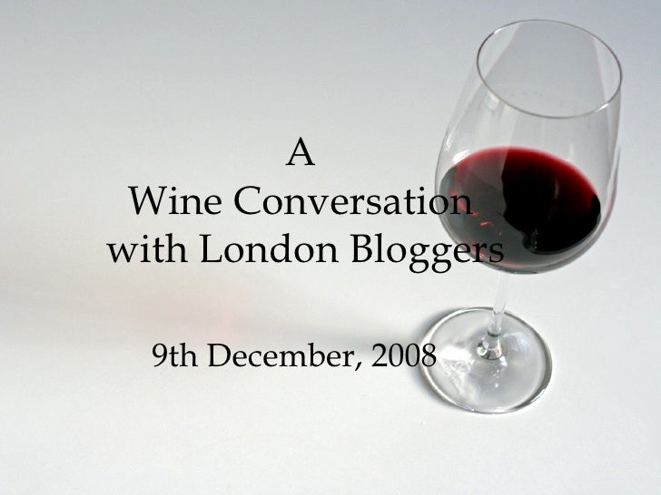 A  Wine Conversation  with London Bloggers 9th December, 2008