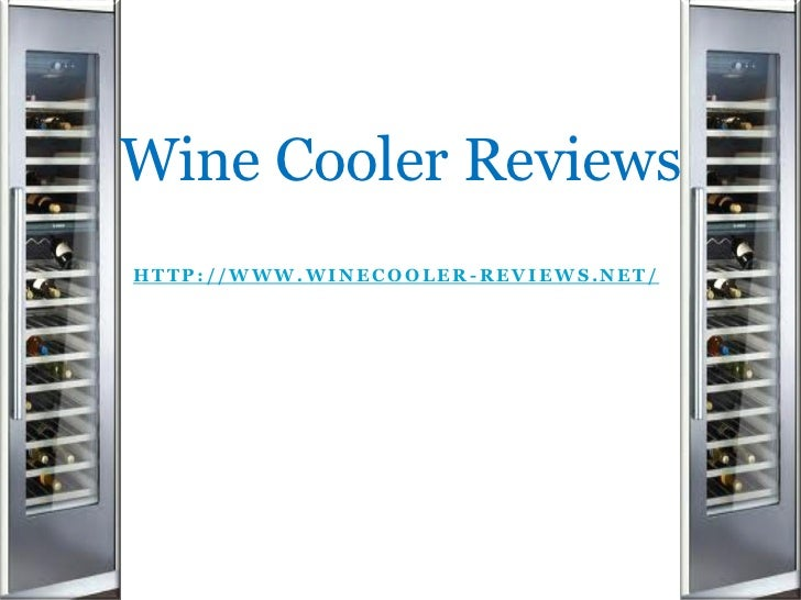 Wine Cooler ReviewsHTTP://WWW.WINECOOLER-REVIEWS.NET/