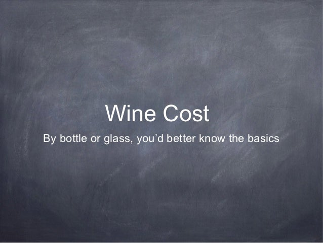 Wine CostBy bottle or glass, you'd better know the basics