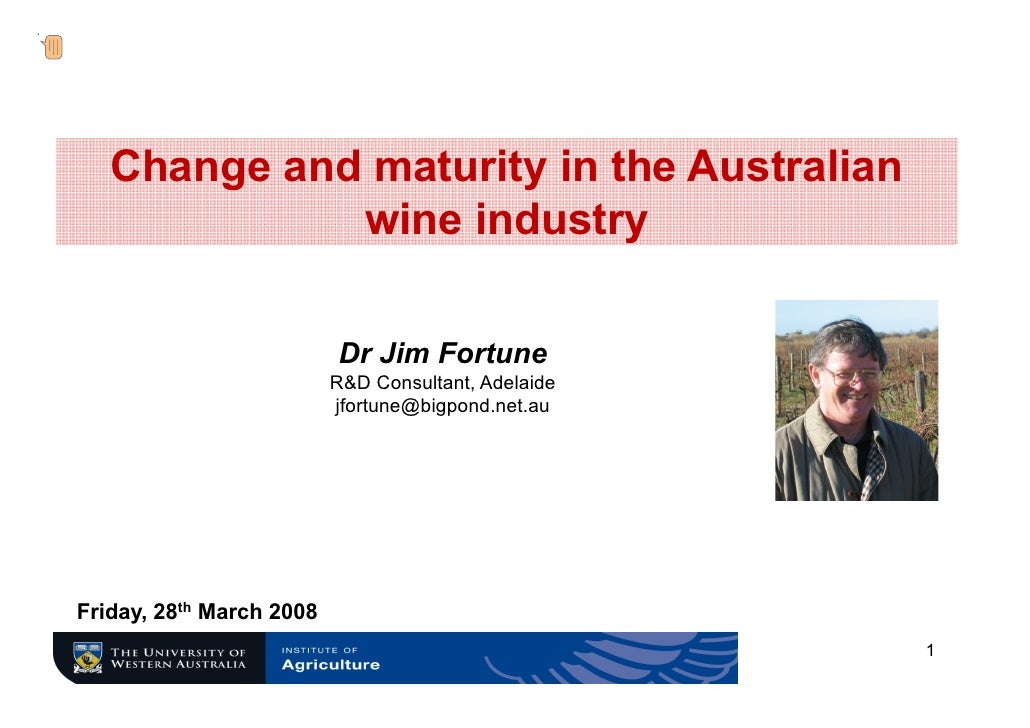 Change and maturity in the Australian              wine industry                            Dr Jim Fortune                ...