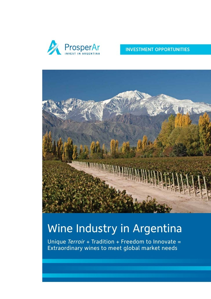 INVESTMENT OPPORTUNITIES     Wine Industry in Argentina Unique Terroir + Tradition + Freedom to Innovate = Extraordinary w...
