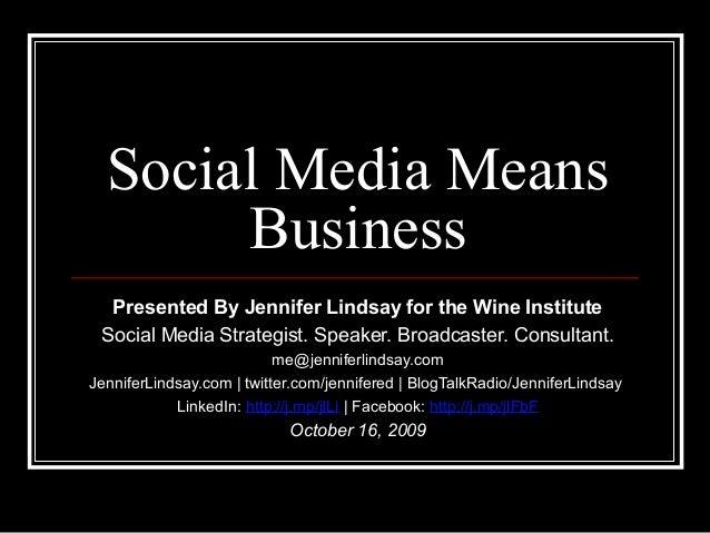 Social Media Means Business Presented By Jennifer Lindsay for the Wine Institute Social Media Strategist. Speaker. Broadca...
